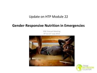 Update on HTP Module 22  Gender - Responsive  Nutrition in Emergencies
