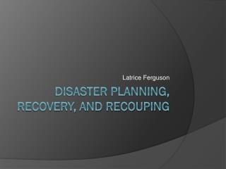 Disaster planning, recovery, and recouping