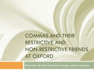 Commas and their restrictive and  non-restrictive friends at oxford