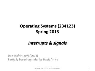 Operating Systems (234123) Spring 2013 Interrupts & signals