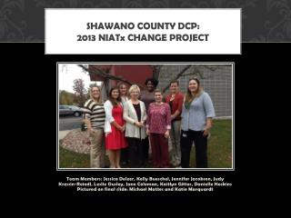 Shawano County DCP:  2013  NIATx Change Project