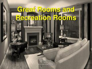 Great Rooms and  Recreation Rooms