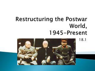 Restructuring  the Postwar  World, 1945-Present
