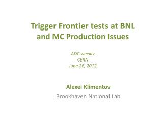 Trigger Frontier tests at BNL  and MC Production Issues ADC weekly CERN June  26 ,  2012