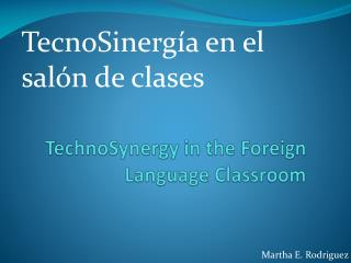 TechnoSynergy in the Foreign Language Classroom