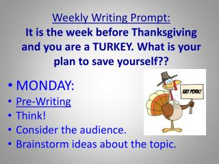 MONDAY: Pre-Writing  Think!  Consider the audience.  Brainstorm ideas about the topic.