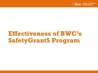 Effectiveness of  BWC's SafetyGrant $ Program