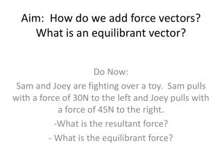 Aim:  How do we add force vectors? What is an equilibrant vector?