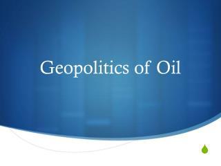 Geopolitics of Oil