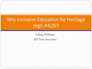 Why Inclusive Education for  Heritage High #425 ?