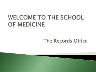 WELCOME TO THE SCHOOL OF MEDICINE