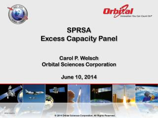 SPRSA Excess Capacity Panel Carol P. Welsch Orbital Sciences Corporation June 10, 2014