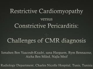 Restrictive  Cardiomyopathy  versus Constrictive  P ericarditis: Challenges  of CMR diagnosis