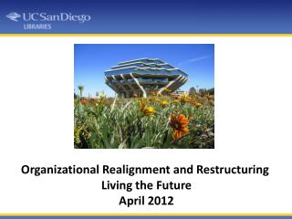 Organizational Realignment and Restructuring  Living the  Future April  2012