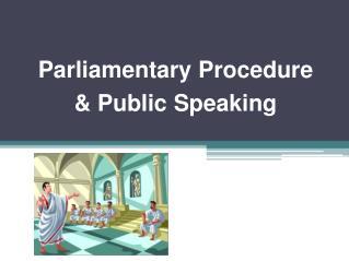 Parliamentary Procedure  & Public Speaking