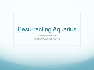 Resurrecting Aquarius