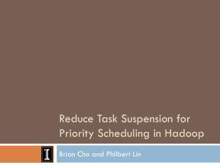 Reduce Task Suspension for Priority Scheduling in  Hadoop