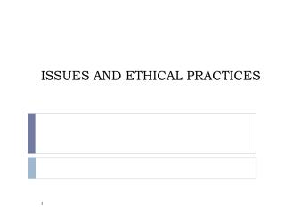 ISSUES AND ETHICAL PRACTICES