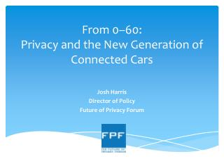 From 0–60:  Privacy  and the New Generation of Connected Cars