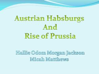 Austrian Habsburgs  And Rise of Prussia