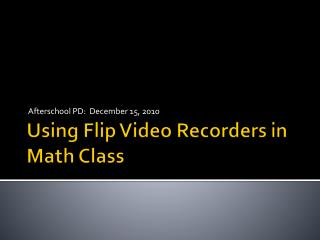Using Flip Video Recorders in Math Class