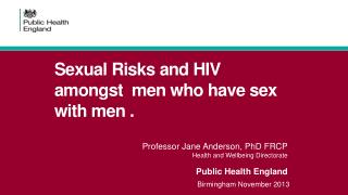 Sexual Risks and HIV amongst  men who have sex with men .