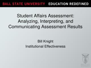 Student Affairs Assessment:  Analyzing, Interpreting, and Communicating Assessment Results