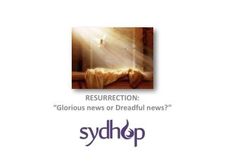 "RESURRECTION:  ""Glorious news or Dreadful news?"""