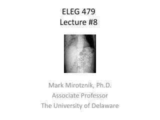 ELEG 479 Lecture  #8