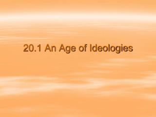 20.1 An Age of Ideologies