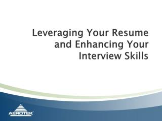 Leveraging Your Resume and Enhancing Your Interview Skills