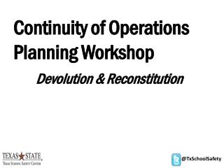 Continuity of Operations Planning Workshop Devolution & Reconstitution