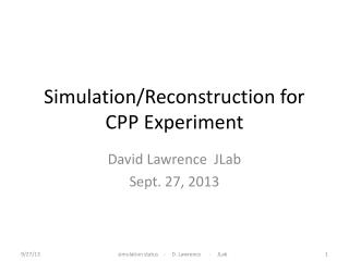 Simulation/Reconstruction  for CPP Experiment