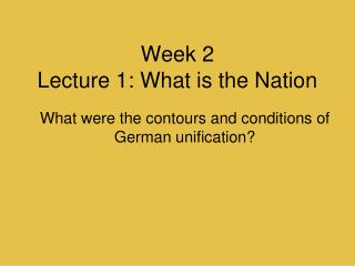 Week 2 Lecture  1: What is the Nation