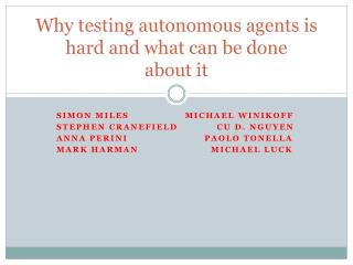 Why testing autonomous agents is hard and what can be done about it