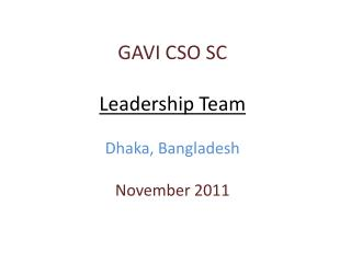 GAVI CSO SC Leadership Team  Dhaka, Bangladesh November 2011