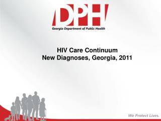 HIV  Care Continuum  New Diagnoses ,  Georgia,  2011