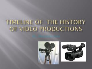 Timeline of  The History of Video Productions
