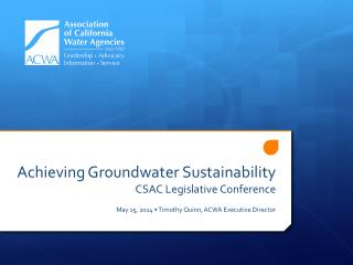 A chieving Groundwater Sustainability CSAC Legislative Conference