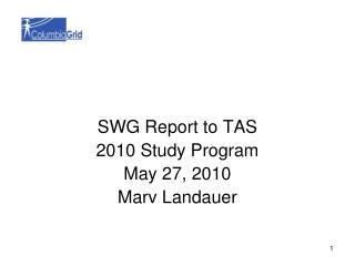 SWG Report to TAS 2010 Study Program May 27, 2010 Marv Landauer