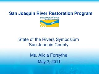 State of the Rivers Symposium San Joaquin County Ms. Alicia Forsythe  May 2, 2011