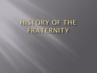 History of the Fraternity