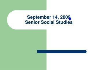 September 14, 2009 Senior Social Studies