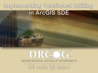 Implementing Versioned  Editing in  ArcGIS SDE