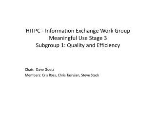 HITPC - Information Exchange Work Group Meaningful Use Stage 3  Subgroup 1: Quality and Efficiency