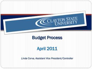 Budget Process April 2011 Linda Corva, Assistant Vice President/Controller