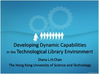 Developing Dynamic Capabilities in the  Technological  Library  Environme nt