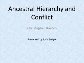 Ancestral Hierarchy and Conflict