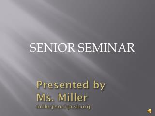 Presented by  Ms. Miller millerjean@pcsb