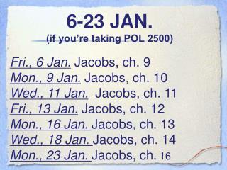 6 -23 JAN. (if you�re taking POL 2500)